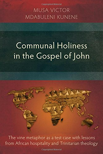 Communal Holiness In The Gospel Of John: The Vine Metaphor As A Test Case With Lessons From African Hospitality And Trinitarian Theology