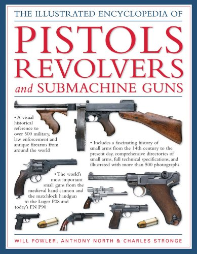 The Illustrated Encyclopedia Of Pistols, Revolvers And Submachine Guns