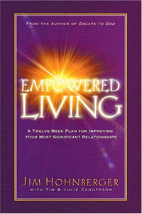 Empowered Living: A Twelve-Week Plan For Improving Your Most Significant Relationships
