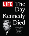 Life The Day Kennedy Died: Fifty Years Later: Life Remembers The Man And The Moment