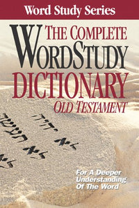 Complete Word Study Dictionary: Old Testament (Word Study Series)