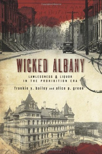 Wicked Albany: Lawlessness & Liquor In The Prohibition Era