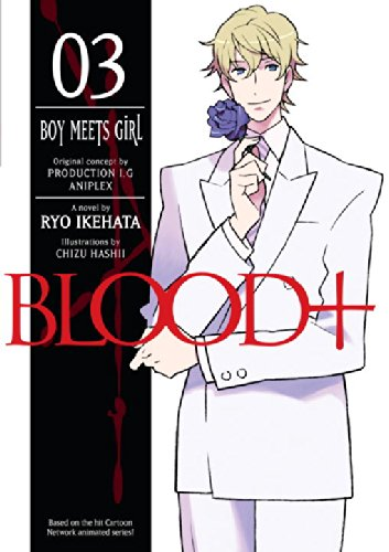 Blood+ Volume 3: Boy Meets Girl (Novel) (V. 3)
