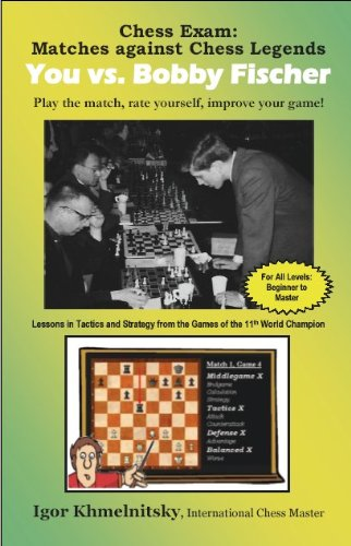Chess Exam: You Vs. Bobby Fischer: Matches Against Chess Legends: Play The Match, Rate Yourself, Improve Your Game! (Chess Exams)