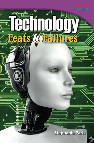 Technology: Feats And Failures (Time For Kids Nonfiction Readers)
