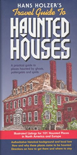 Hanz Holzer'S Travel Guide To Haunted Houses: A Practical Guide To Places Haunted By Ghosts, Spirits And Poltergeists
