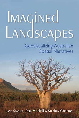 Imagined Landscapes: Geovisualizing Australian Spatial Narratives (The Spatial Humanities)