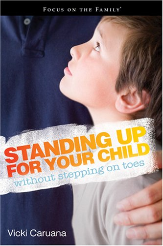 Standing Up For Your Child Without Stepping On Toes (Focus On The Family Books)
