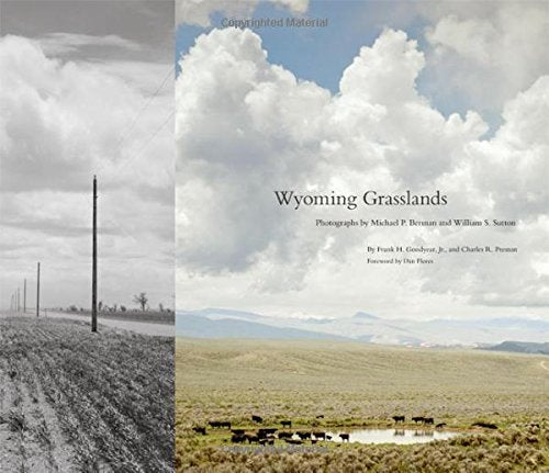 Wyoming Grasslands: Photographs By Michael P. Berman And William S. Sutton (The Charles M. Russell Center Series On Art And Photography Of The American West Series)
