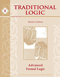 Traditional Logic, Book Ii: Advanced Formal Logic (Classical Trivium Core Series)