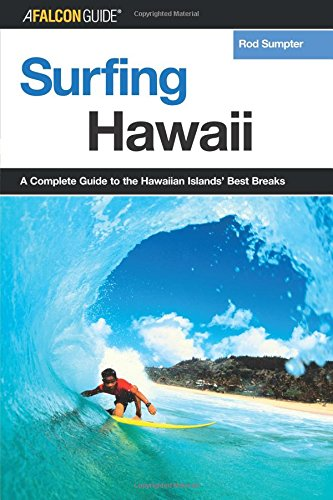 Surfing Hawaii: A Complete Guide To The Hawaiian Islands' Best Breaks (Surfing Series)