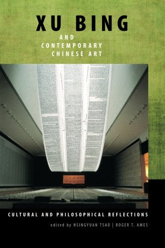 Xu Bing And Contemporary Chinese Art: Cultural And Philosophical Reflections (Suny Series In Chinese Philosophy And Culture)