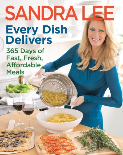 Every Dish Delivers: 365 Days Of Fast, Fresh, Affordable Meals