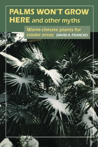 Palms Won'T Grow Here And Other Myths: Warm-Climate Plants For Cooler Areas
