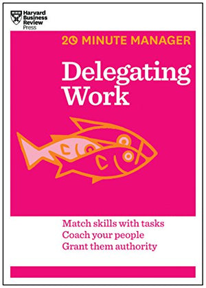 Delegating Work (Hbr 20-Minute Manager Series)