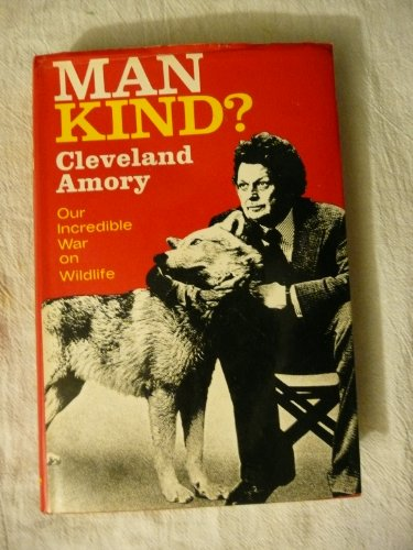 Man Kind? Our Incredible War On Wildlife (A Cass Canfield Book)