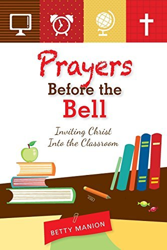 Prayers Before The Bell: Inviting Christ Into The Classroom