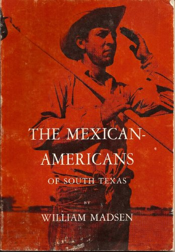 Mexican-Americans Of South Texas (Case Study In Cultural Anthropology)