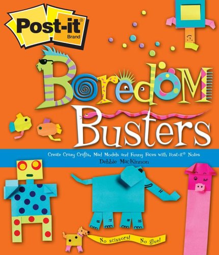 Post-It Boredom Busters: Create Crazy Crafts, Mad Models And Funny Faces With Post-It Notes