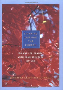 Thinking Outside The Church: 110 Ways To Connect With Your Spiritual Nature