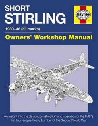 Short Stirling 1939-48 (All Marks): An Insight Into The Design, Construction And Operation Of The Raf'S First Four-Engine Heavy Bomber Of The Second World War (Owners' Workshop Manual)