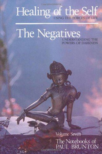Healing Of The Self, The Negatives (Notebooks Of Paul Brunton (Paperback))