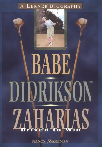Babe Didrikson Zaharias: Driven To Win (Lerner Biographies)