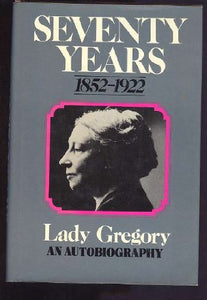 Seventy Years 1852-1922 Being The Autobiography Of Lady Gregory