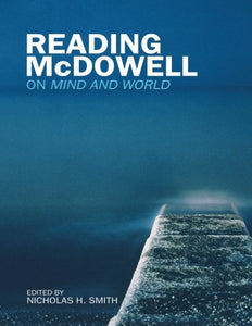 Reading Mcdowell: On Mind And World