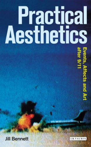 Practical Aesthetics: Events, Affect And Art After 9/11 (Radical Aesthetics Radical Art Series)