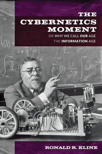 The Cybernetics Moment: Or Why We Call Our Age The Information Age (New Studies In American Intellectual And Cultural History)