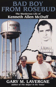 Bad Boy From Rosebud: The Murderous Life Of Kenneth Allen Mcduff