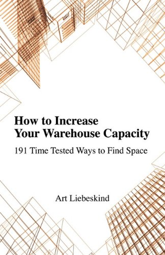 How To Increase Your Warehouse Capacity. 191 Time Tested Ways To Find Space