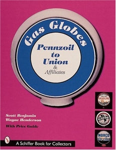 Gas Globes: Pennzoil, Union & Affiliates; Plus Foreign, Independent, Generic Globes (Pennzoil To Union Affiliates, Plus Foreign, Generic & Indepe)