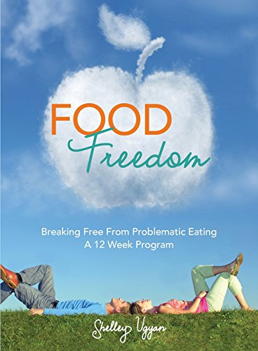 Food Freedom: Breaking Free From Problematic Eating - A Twelve Week Program