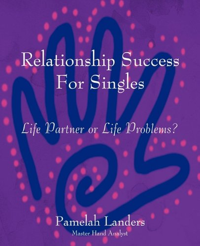 Relationship Success For Singles: Life Partner Or Life Problems?