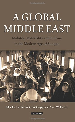 A Global Middle East: Mobility, Materiality And Culture In The Modern Age, 1880-1940 (Library Of Middle East History)