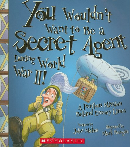 You Wouldn'T Want To Be A Secret Agent During World War Ii!: A Perilous Mission Behind Enemy Lines