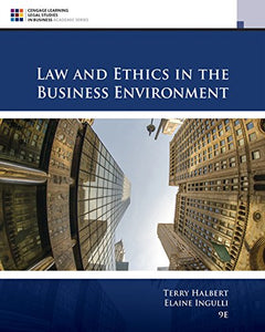 Law And Ethics In The Business Environment (Cengage Learning Legal Studies In Business Academic Series)
