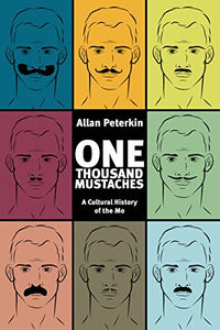 One Thousand Mustaches: A Cultural History Of The Mo