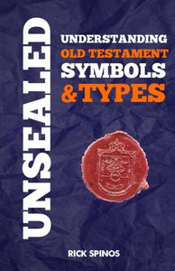 Unsealed: Understanding Old Testament Symbols And Types (Shadows And Types Of The Bible) (Volume 1)