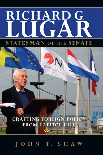 Richard G. Lugar, Statesman Of The Senate: Crafting Foreign Policy From Capitol Hill