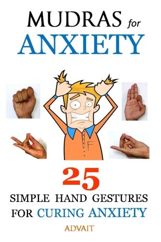 Mudras For Anxiety: 25 Simple Hand Gestures For Curing Anxiety