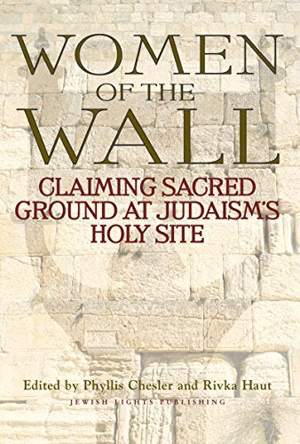 Women Of The Wall: Claiming Sacred Ground At Judaism'S Holy Site