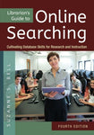 Librarian'S Guide To Online Searching: Cultivating Database Skills For Research And Instruction, 4Th Edition