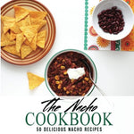 The Nacho Cookbook: 50 Delicious Nacho Recipes