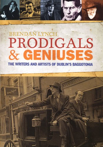 Prodigals And Geniuses: The Writers And Artists Of Dublin'S Baggotonia