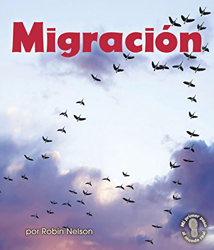 Migracion/Migration (Mi Primer Paso Al Mundo Real - Descubriendo Los Ciclos De La Naturaleza/First Step Nonfiction - Discovering Nature'S Cycles) (Spanish Edition)