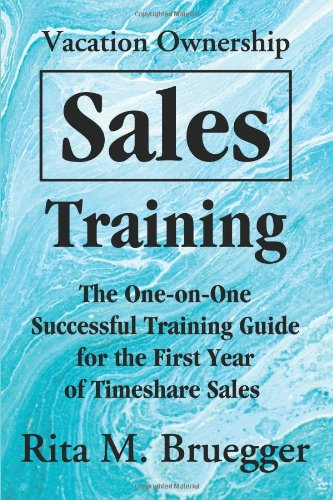 Vacation Ownership Sales Training: The One-On-One Successful Training Guide For The First Year Of Timeshare Sales