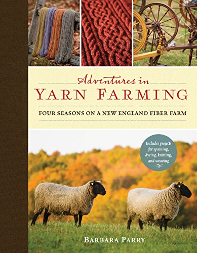 Adventures In Yarn Farming: Four Seasons On A New England Fiber Farm